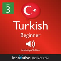 Learn Turkish - Level 3: Beginner Turkish, Volume 1 by Innovative Language Learning audiobook