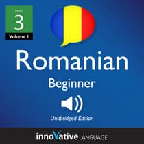 Learn Romanian - Level 3: Beginner Romanian, Volume 1 by Innovative Language Learning audiobook