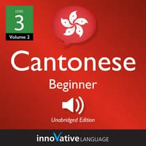 Learn Cantonese - Level 3: Beginner Cantonese, Volume 2 by Innovative Language Learning audiobook