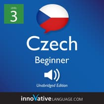 Learn Czech - Level 3: Beginner Czech, Volume 1 by Innovative Language Learning audiobook