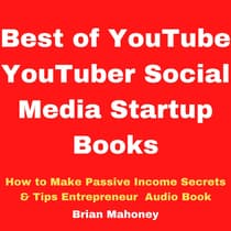 Best of YouTube YouTuber Social Media Startup Books by Brian Mahoney audiobook