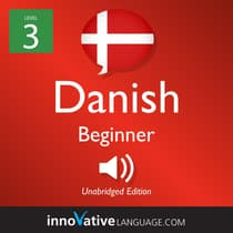 Learn Danish - Level 3: Beginner Danish, Volume 1 by Innovative Language Learning audiobook
