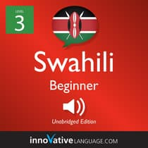 Learn Swahili - Level 3: Beginner Swahili, Volume 1 by Innovative Language Learning audiobook