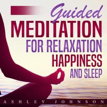 Guided Meditation for Relaxation, Happiness, and Sleep by Ashley Johnson audiobook