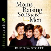Moms Raising Sons to Be Men by Rhonda Stoppe audiobook