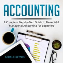 Accounting: A Complete Step-by-Step Guide to Financial and Managerial Accounting For Beginners by Gerald Keynes audiobook