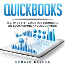 Quickbooks: A Step-by-Step Guide for Beginners on Bookkeeping and Accounting by Gerald Keynes audiobook