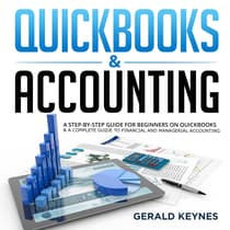 QUICKBOOKS & ACCOUNTING: A Step-by-Step Guide for Beginners on Quickbooks & A Complete Guide To Financial and Managerial Accounting by Gerald Keynes audiobook