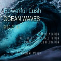 Powerful Lush Ocean Waves: For Relaxation, Deep Sleep, Yoga, Meditation, Productivity, Exploration by Greg Cetus audiobook