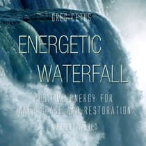 Energetic Waterfall: Positive Energy for Inner Peace and Restoration by Greg Cetus audiobook