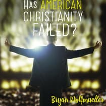 Has American Christianity Failed? by Bryan Wolfmueller audiobook