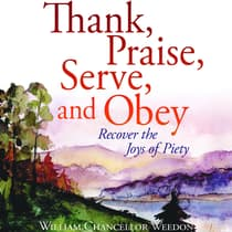 Thank, Praise, Serve, and Obey by William Chancellor Weedon audiobook