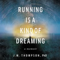 Running Is a Kind of Dreaming by J. M. Thompson audiobook