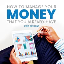 How to Manage Your Money That Your Already by King Ari Dane audiobook