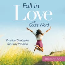 Fall in Love with God's Word by Brittany Ann audiobook
