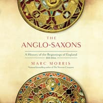 The Anglo-Saxons by Marc Morris audiobook