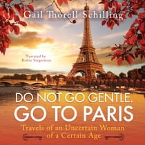 Do Not Go Gentle. Go To Paris by Gail Thorell Schilling audiobook