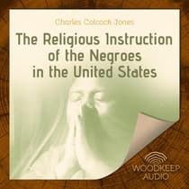 The Religious Instruction of the Negroes in the United States by Charles Colcock Jones audiobook