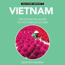 Vietnam - Culture Smart!: The Essential Guide to Customs & Culture by Geoffrey Murray audiobook