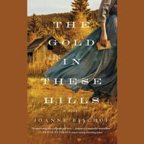 The Gold in These Hills by Joanne Bischof audiobook