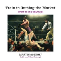 Train to Outslug the Market by Martin Sosnoff audiobook