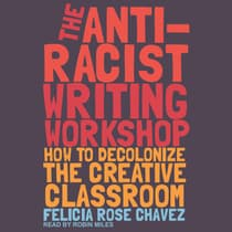 The Anti-Racist Writing Workshop by Felicia Rose Chavez audiobook