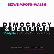 Democracy and Delusion by Sizwe Mpofu-Walsh audiobook