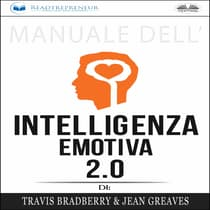Manuale Dell'Intelligenza Emotiva 2.0 Di Travis Bradberry, Jean Greaves, Patrick Lencion by Readtrepreneur Publishing audiobook