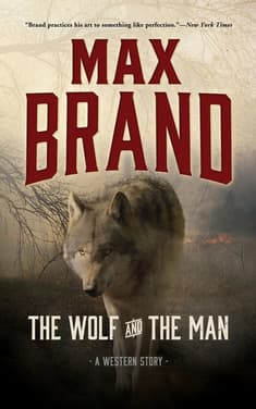 The Wolf and the Man by Max Brand