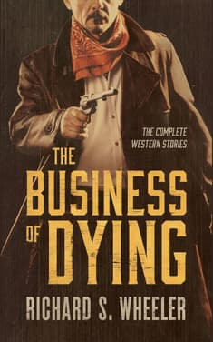 The Business of Dying by Richard S. Wheeler