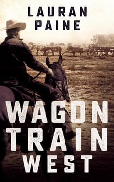 Wagon Train West by Lauran Paine