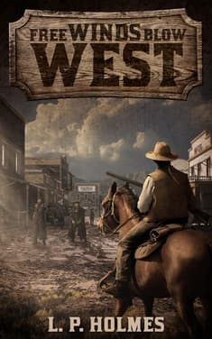 Free Winds Blow West by L. P. Holmes