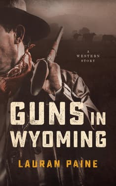 Guns in Wyoming by Lauran Paine