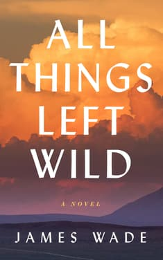All Things Left Wild by James Wade