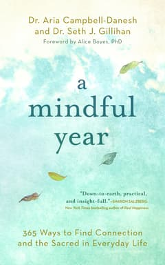 A Mindful Year By Dr. Aria Campbell-Danesh and Dr. Seth J. Gillihan Foreword by Alice Boyes, PhD