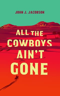 All the Cowboys Ain't Gone By John J. Jacobson Read by Grover Gardner