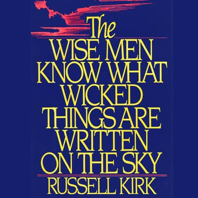 The Wise Men Know What Wicked Things Are Written on the Sky by Russell Kirk audiobook