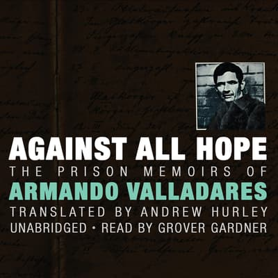 Against All Hope by Armando Valladares audiobook