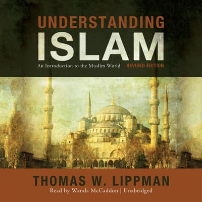 Understanding Islam, Revised Edition by Thomas W. Lippman audiobook