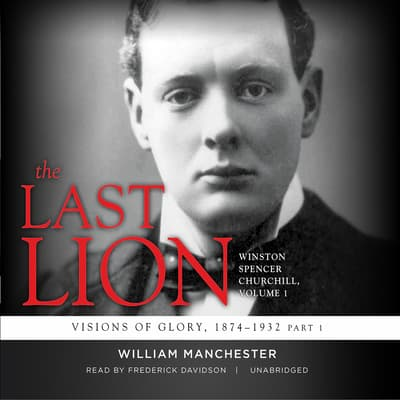 The Last Lion: Winston Spencer Churchill, Vol. 1 by William Manchester audiobook
