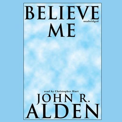 Believe Me by John R. Alden audiobook
