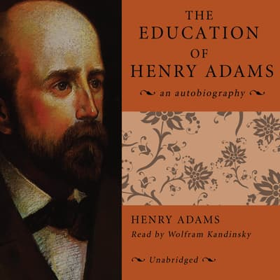 The Education of Henry Adams by Henry Adams audiobook