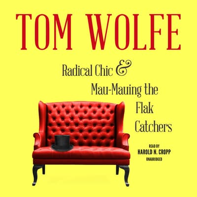 <i>Radical Chic</i> and <i>Mau-Mauing the Flak Catchers</i> by Tom Wolfe audiobook