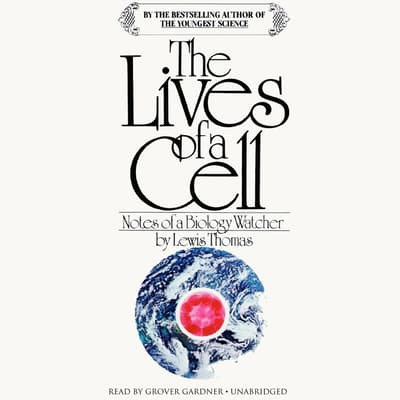 The Lives of a Cell by Lewis Thomas audiobook