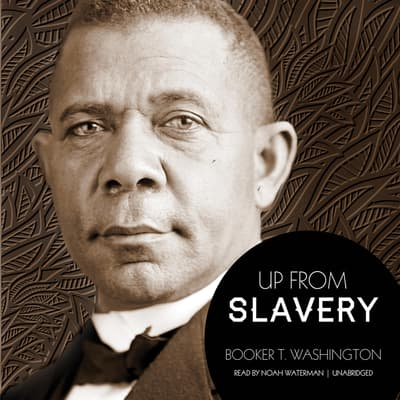 Up from Slavery by Booker T. Washington audiobook