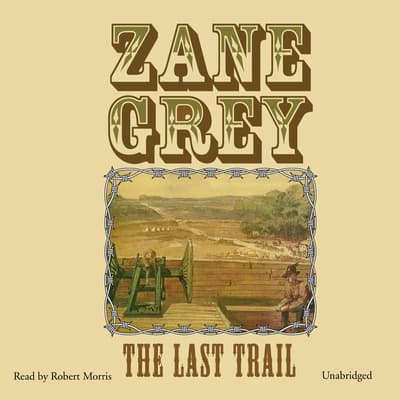 The Last Trail by Zane Grey audiobook