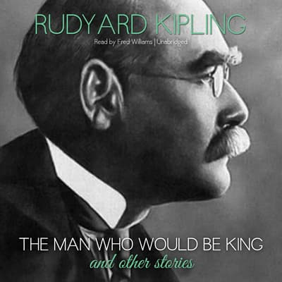 The Man Who Would Be King and Other Stories by Rudyard Kipling audiobook