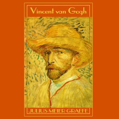 Vincent van Gogh by Julius Meier-Graefe audiobook