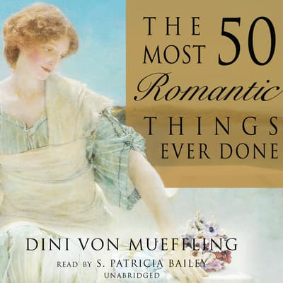 The 50 Most Romantic Things Ever Done by Dini von Mueffling audiobook