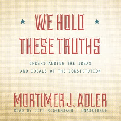 We Hold These Truths by Mortimer J. Adler audiobook